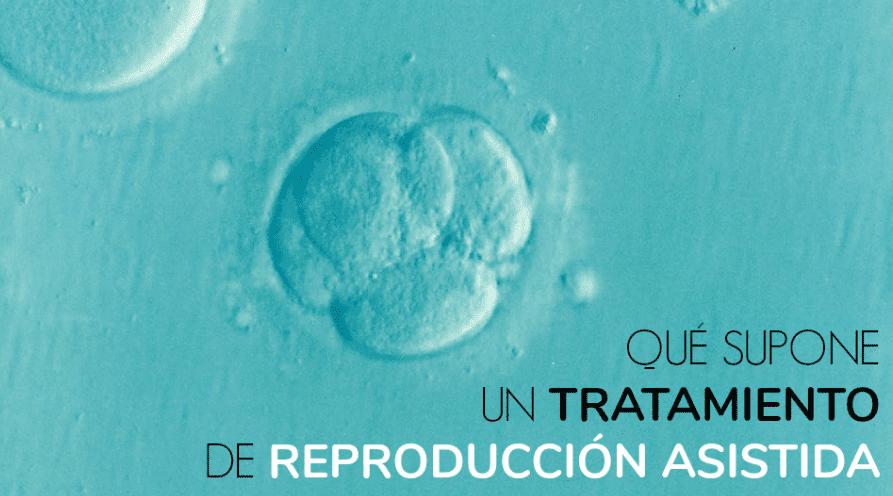 Qué supone un tratamiento de reproducción asistida